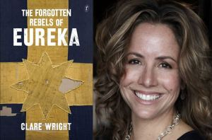 Forgotten Rebels of Eureka by Clare Wright
